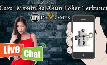 Cara Membuka Akun Poker Terkunci di Pkv Games