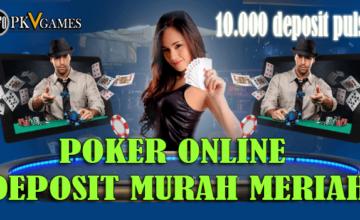 Agen Poker Deposit Termurah Dan Terpercaya Pkv Games
