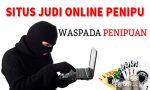 Waspada !! Situs Judi Online Penipu Yang Harus Anda Ketahui !!